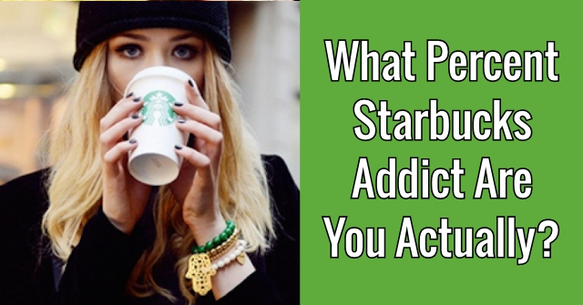 What Percent Starbucks Addict Are You Actually?