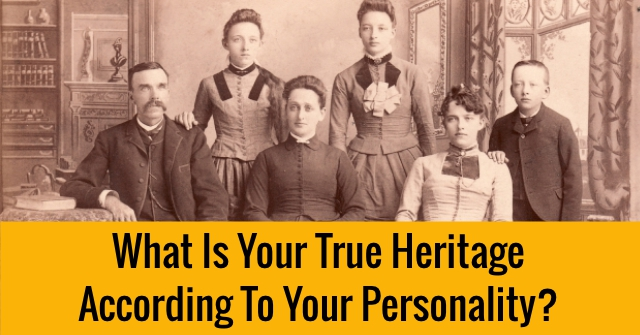 What Is Your True Heritage According To Your Personality?