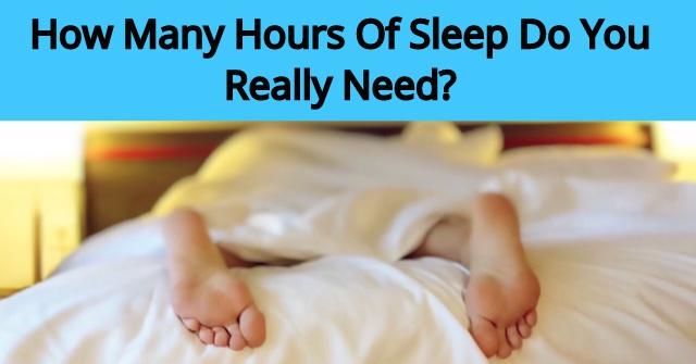 How Many Hours Of Sleep Do You Really Need?