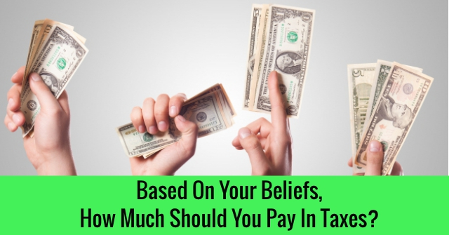 Based On Your Beliefs, How Much Should You Pay In Taxes?