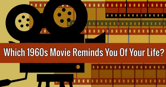 Which 1960s Movie Reminds You Of Your Life?