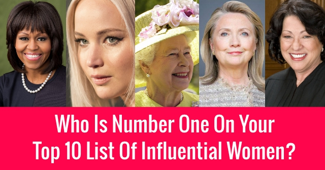 Who Is Number One On Your Top 10 List Of Influential Women?