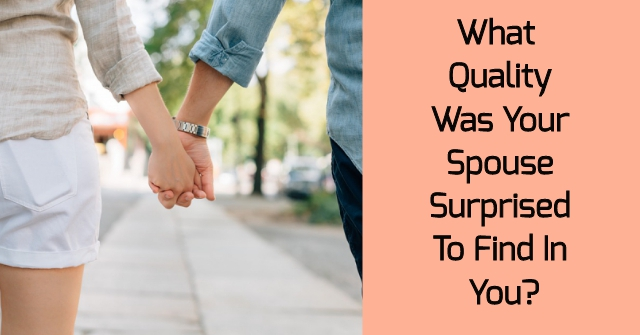 What Quality Was Your Spouse Surprised To Find In You?