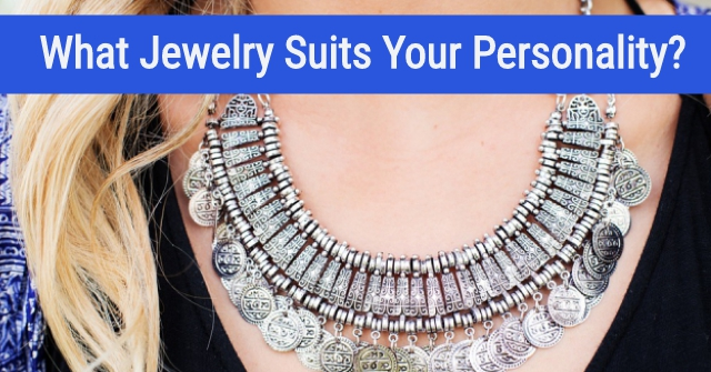 What Jewelry Suits Your Personality?
