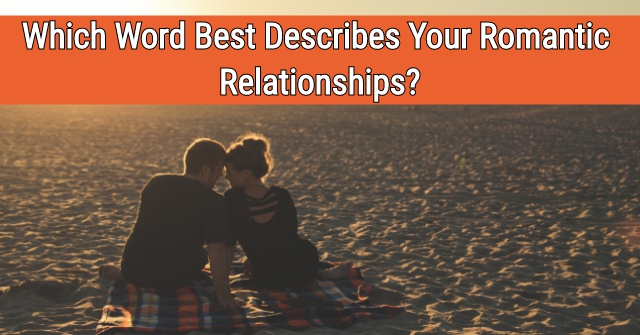 Which Word Best Describes Your Romantic Relationships?