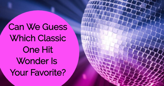 Can We Guess Which Classic One Hit Wonder Is Your Favorite?