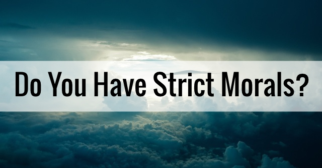Do You Have Strict Morals?