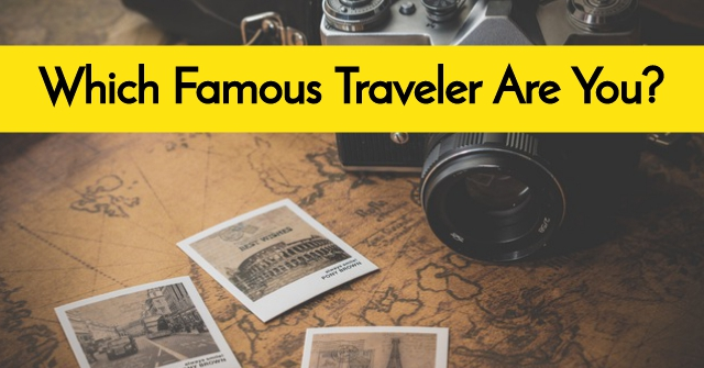 Which Famous Traveler Are You?
