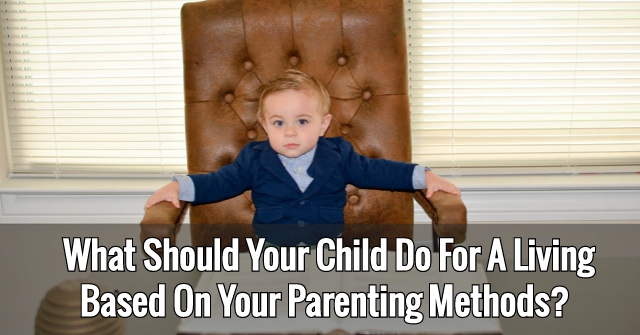 What Should Your Child Do For A Living Based On Your Parenting Methods?