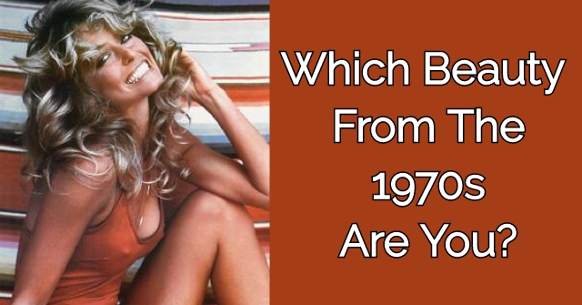 Which Beauty From The 1970s Are You?