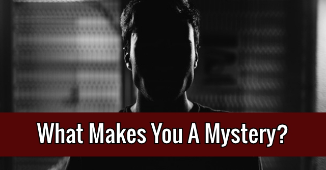 What Makes You A Mystery?