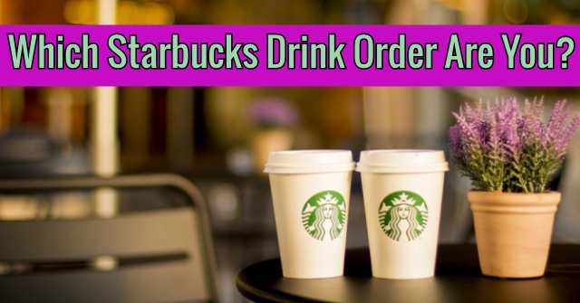 Which Starbucks Drink Order Are You?
