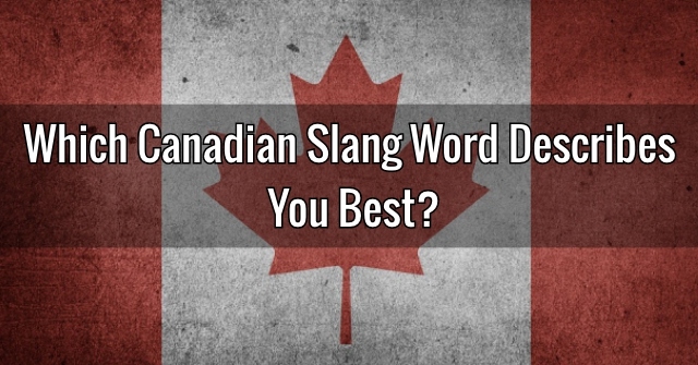 Which Canadian Slang Word Describes You Best?