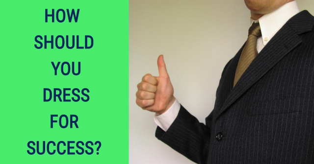 How Should You Dress For Success?