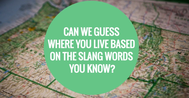 Can We Guess Where You Live Based On The Slang Words You Know?