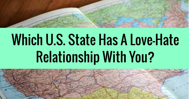 Which U.S. State Has A Love-Hate Relationship With You?