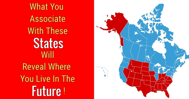 What You Associate With These States Will Reveal Where You Live In The Future!