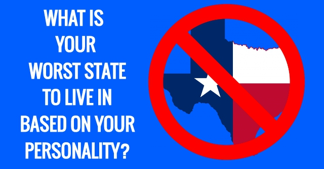 What Is Your Worst State To Live In Based On Your Personality?
