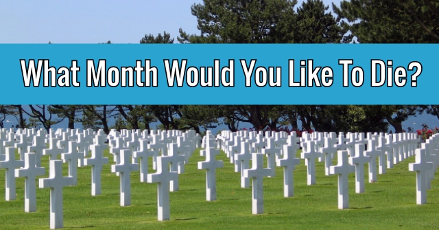 What Month Would You Like To Die?