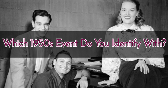 Which 1950s Event Do You Identify With?