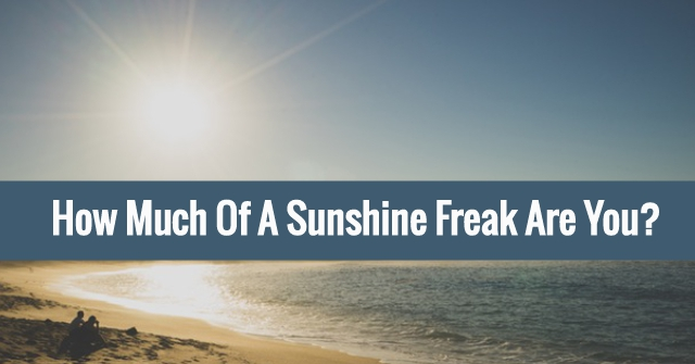 How Much Of A Sunshine Freak Are You?