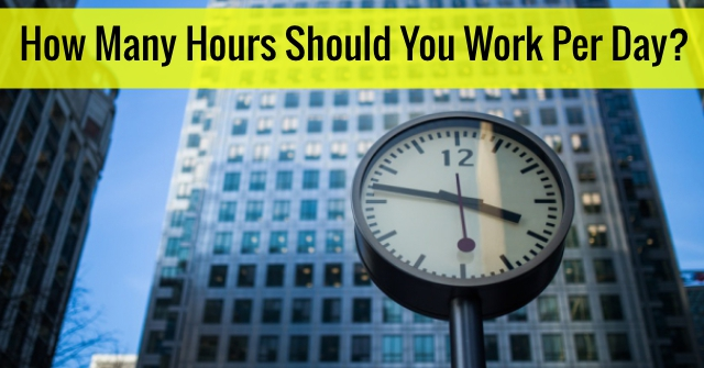 How Many Hours Should You Work Per Day?