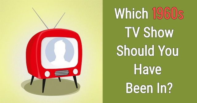 Which 1960s TV Show Should You Have Starred In? | QuizDoo