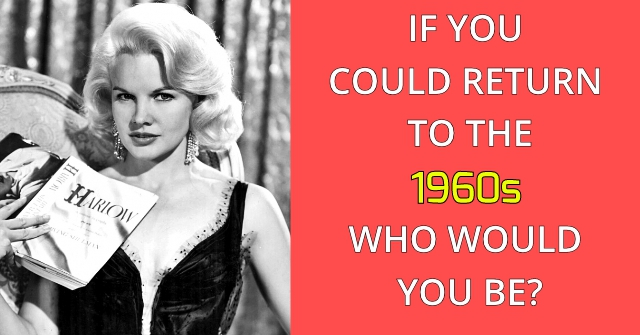 If You Could Return To The 1960s Who Would You Be?