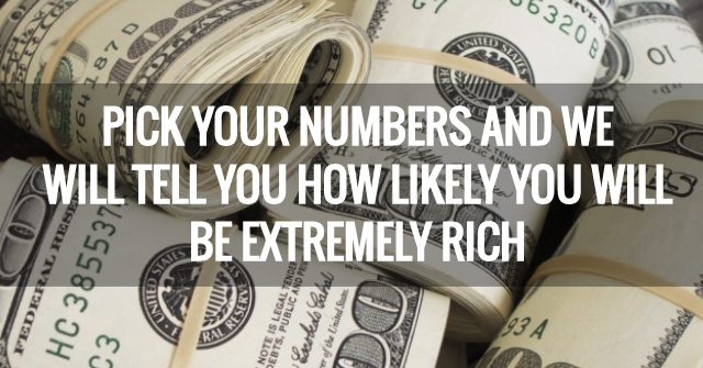 Pick Your Numbers And We Will Tell You How Likely You Will Be Extremely Rich