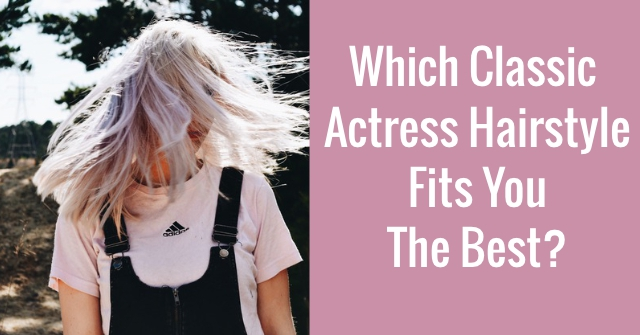 Which Classic Actress Hairstyle Fits You The Best?