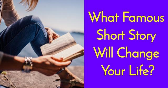What Famous Short Story Will Change Your Life?