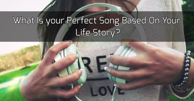 What Is Your Perfect Song Based On Your Life Story?
