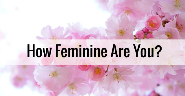 How Feminine Are You?