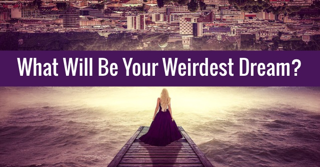 What Will Be Your Weirdest Dream?