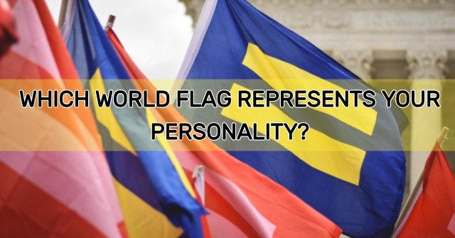 Which World Flag Represents Your Personality?