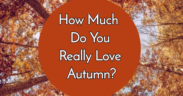 How Much Do You Really Love Autumn?