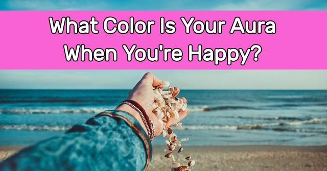 What Color Is Your Aura When You're Happy?