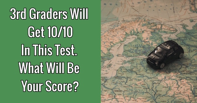 3rd Graders Will Get 10/10 In This Test. What Will Be Your Score?