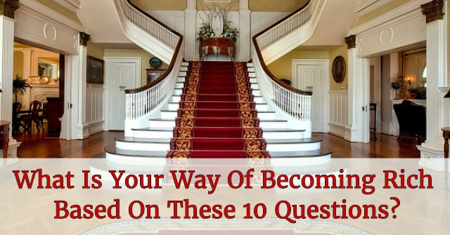 What Is Your Way Of Becoming Rich Based On These 10 Questions?