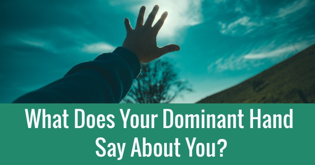 What Does Your Dominant Hand Say About You?