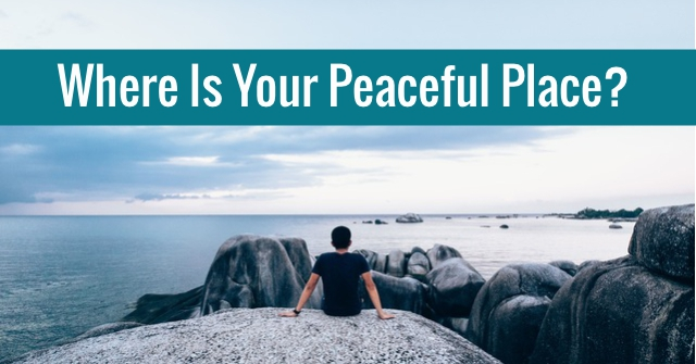 Where Is Your Peaceful Place?