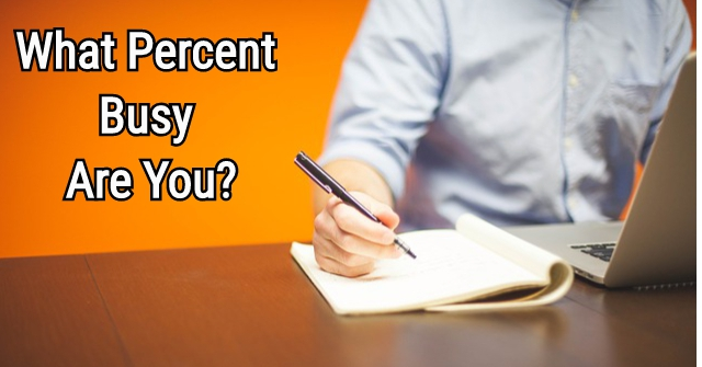 What Percent Busy Are You?