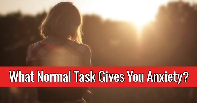 What Normal Task Gives You Anxiety?