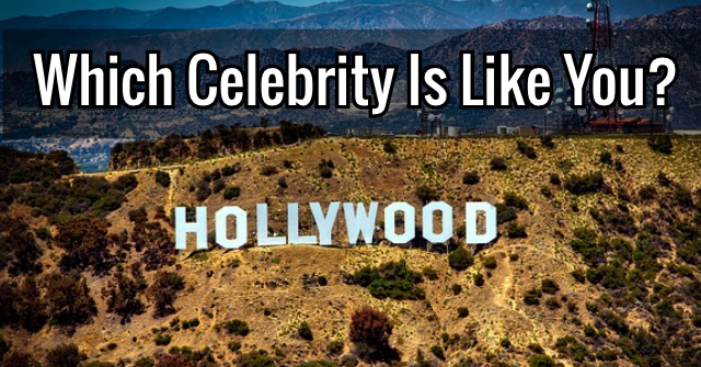 Which Celebrity Is Like You?