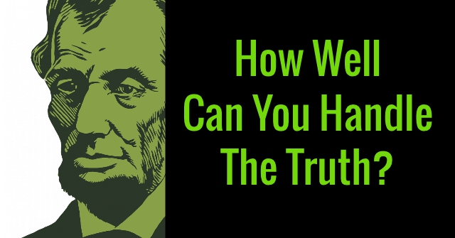 How Well Can You Handle The Truth?