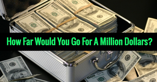 How Far Would You Go For A Million Dollars?