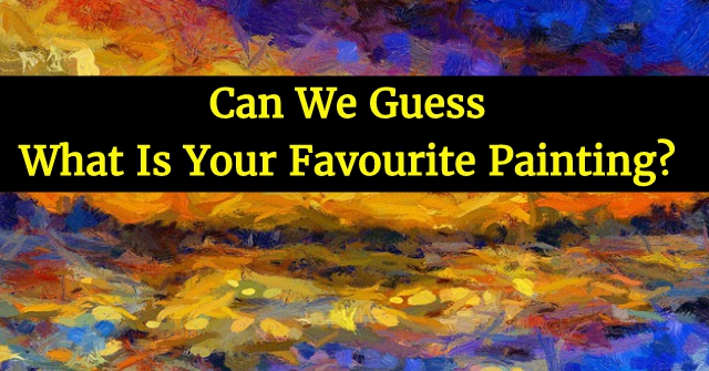 Can We Guess What Is Your Favourite Painting?