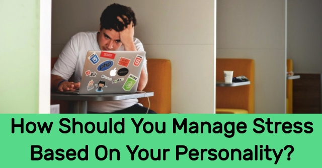 How Should You Manage Stress Based On Your Personality?