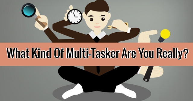 What Kind Of Multi-Tasker Are You Really?