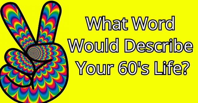 What Word Would Describe Your 60's Life?